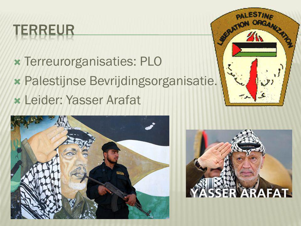 Terreur Terreurorganisaties: PLO Palestijnse Bevrijdingsorganisatie.