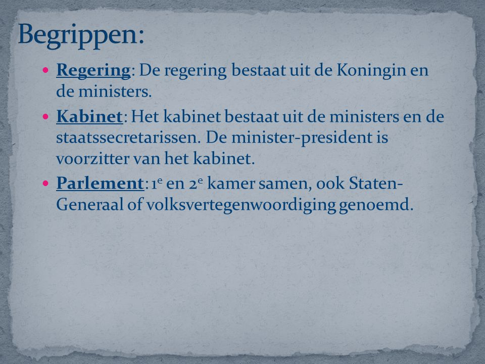 Begrippen: Regering: De regering bestaat uit de Koningin en de ministers.