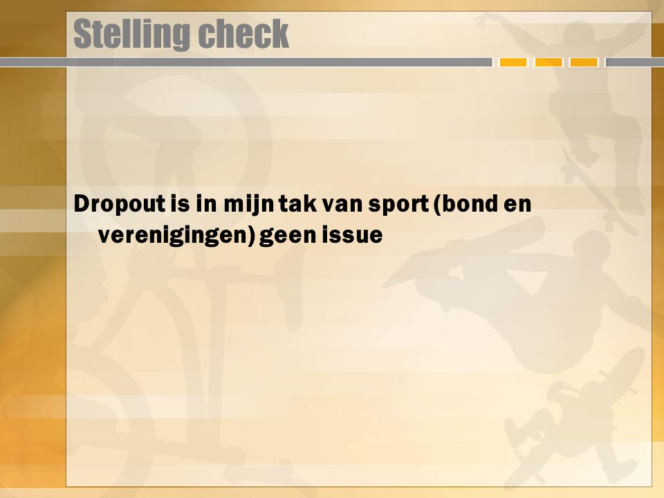 Stelling check Dropout is in mijn tak van sport (bond en verenigingen) geen issue
