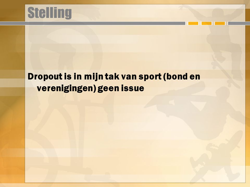 Stelling Dropout is in mijn tak van sport (bond en verenigingen) geen issue