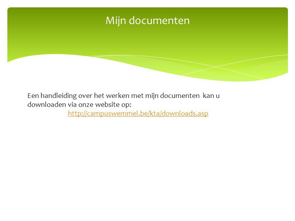 Mijn documenten Een handleiding over het werken met mijn documenten kan u downloaden via onze website op: