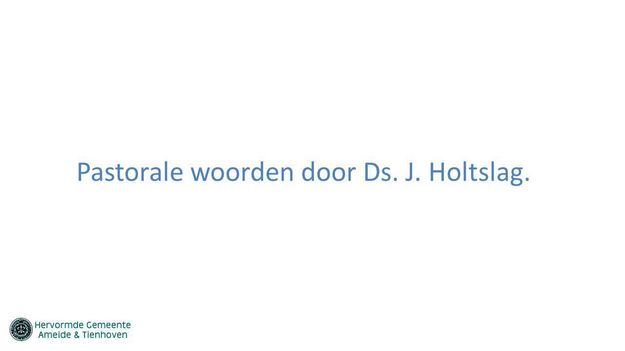 Pastorale woorden door Ds. J. Holtslag.