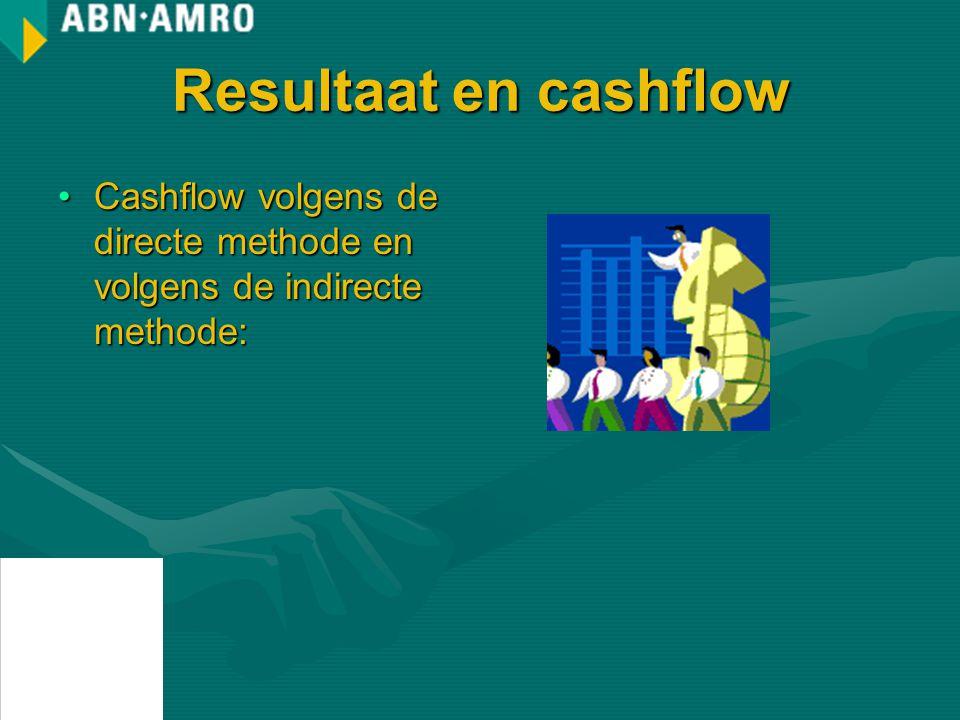 Resultaat en cashflow Cashflow volgens de directe methode en volgens de indirecte methode: