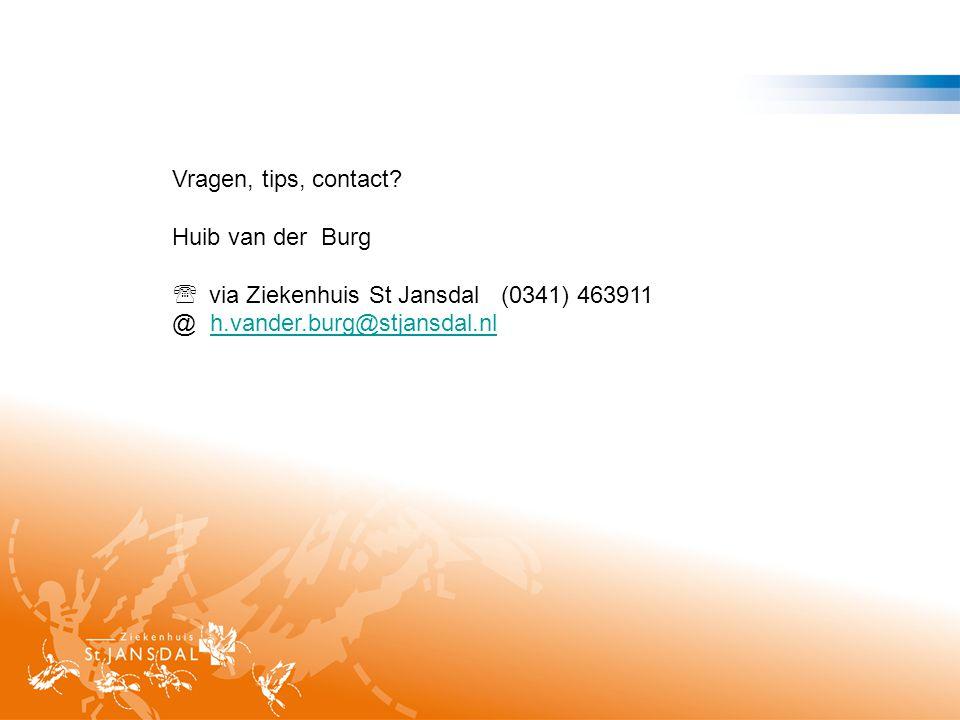 Vragen, tips, contact. Huib van der Burg. via Ziekenhuis St Jansdal (0341) 463911.