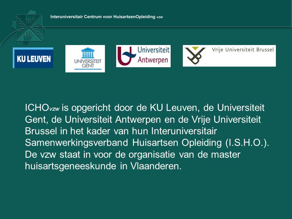 ICHOvzw is opgericht door de KU Leuven, de Universiteit Gent, de Universiteit Antwerpen en de Vrije Universiteit Brussel in het kader van hun Interuniversitair Samenwerkingsverband Huisartsen Opleiding (I.S.H.O.).
