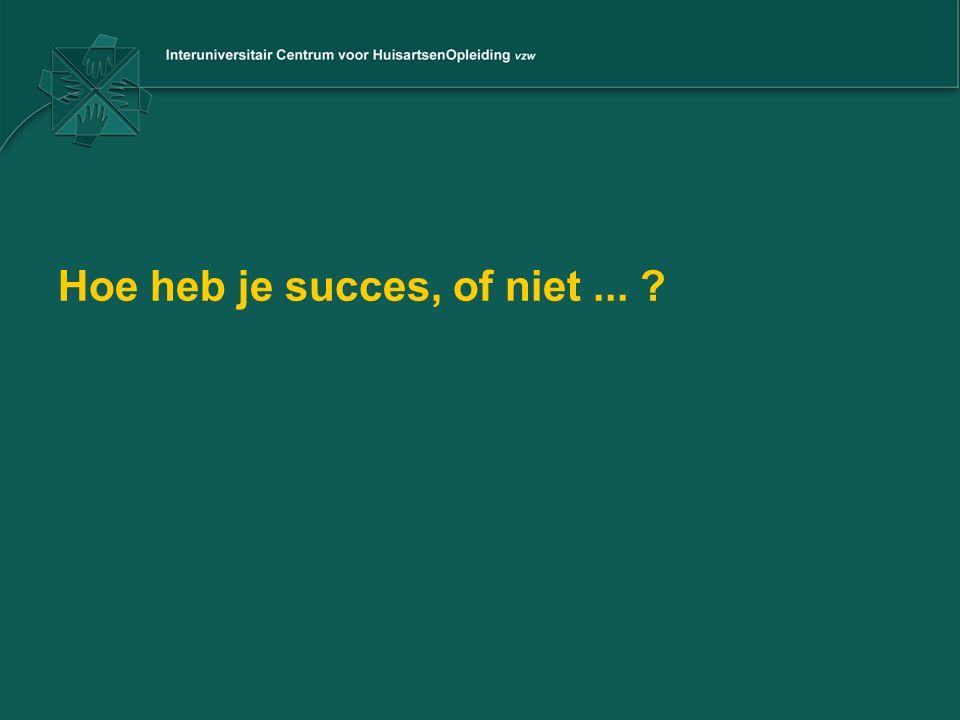 Hoe heb je succes, of niet ...