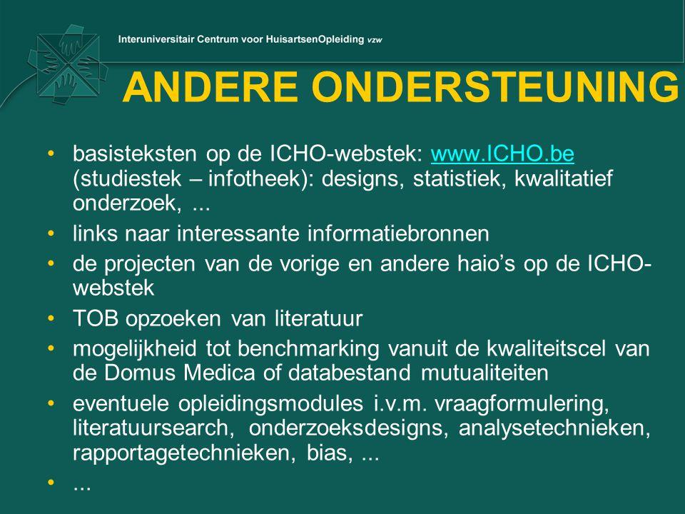 ANDERE ONDERSTEUNING basisteksten op de ICHO-webstek: www.ICHO.be (studiestek – infotheek): designs, statistiek, kwalitatief onderzoek, ...