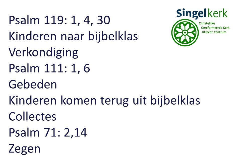 Psalm 119: 1, 4, 30 Kinderen naar bijbelklas. Verkondiging. Psalm 111: 1, 6. Gebeden. Kinderen komen terug uit bijbelklas.