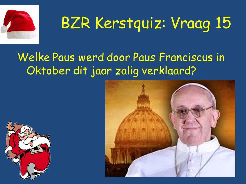 BZR Kerstquiz: Vraag 15 Welke Paus werd door Paus Franciscus in Oktober dit jaar zalig verklaard