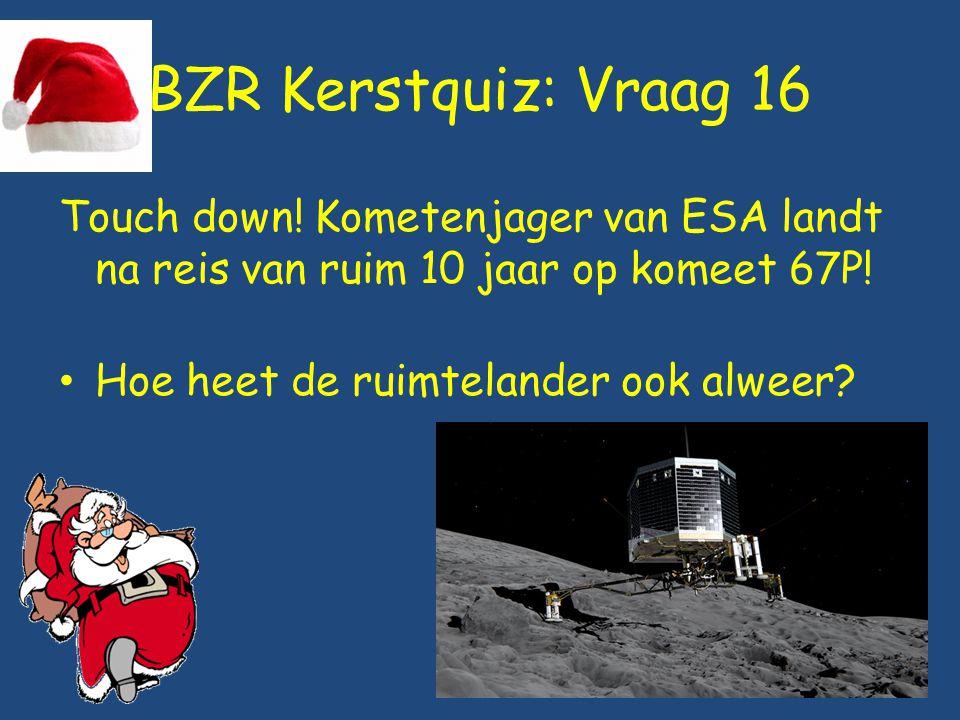 BZR Kerstquiz: Vraag 16 Touch down! Kometenjager van ESA landt na reis van ruim 10 jaar op komeet 67P!