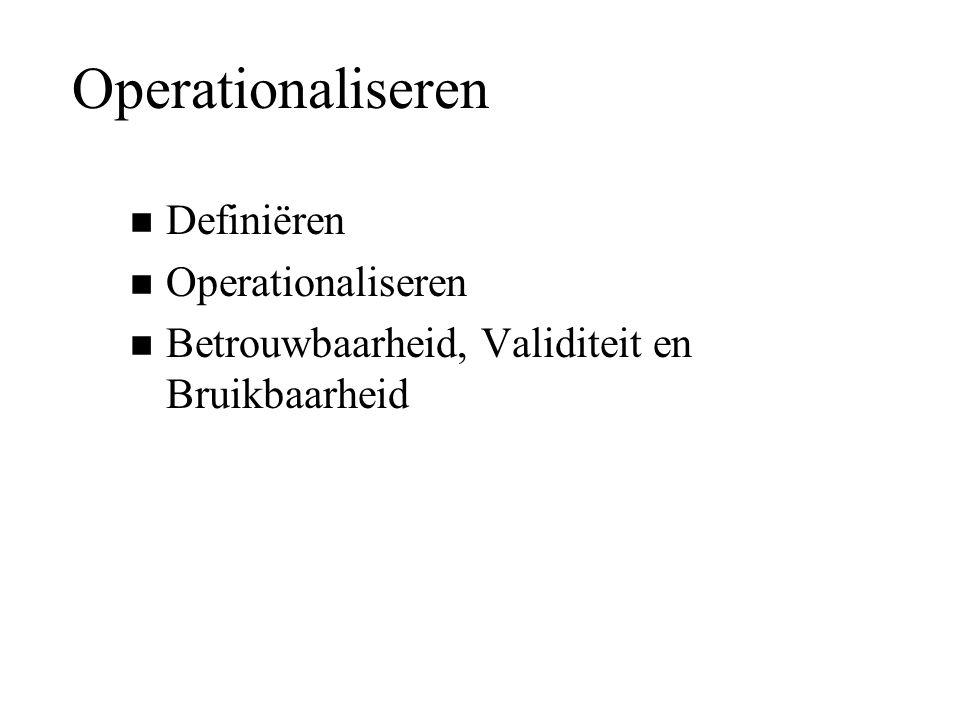 Operationaliseren Definiëren Operationaliseren