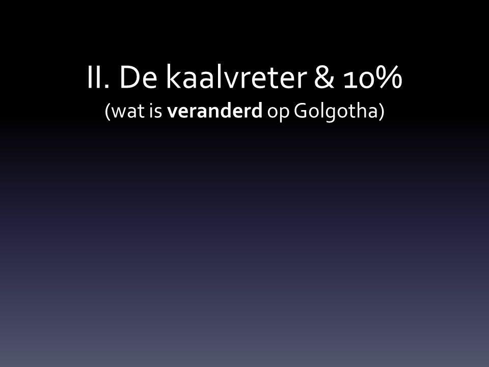 II. De kaalvreter & 10% (wat is veranderd op Golgotha)