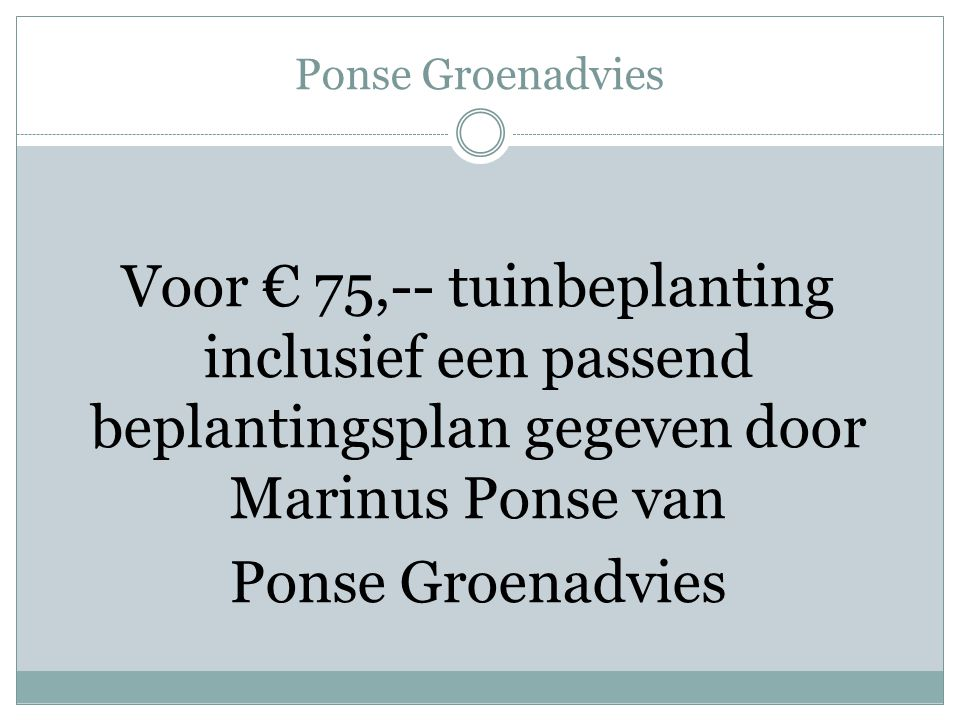 Ponse Groenadvies Voor € 75,-- tuinbeplanting inclusief een passend beplantingsplan gegeven door Marinus Ponse van Ponse Groenadvies