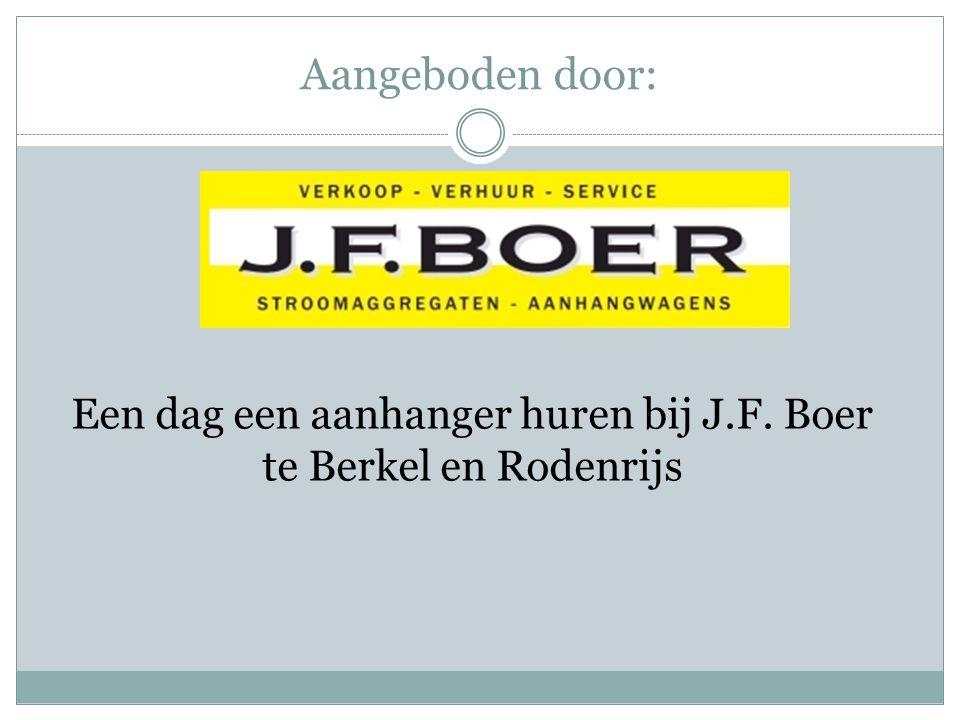 Een dag een aanhanger huren bij J.F. Boer te Berkel en Rodenrijs