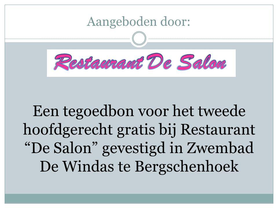 Aangeboden door: Een tegoedbon voor het tweede hoofdgerecht gratis bij Restaurant De Salon gevestigd in Zwembad De Windas te Bergschenhoek.