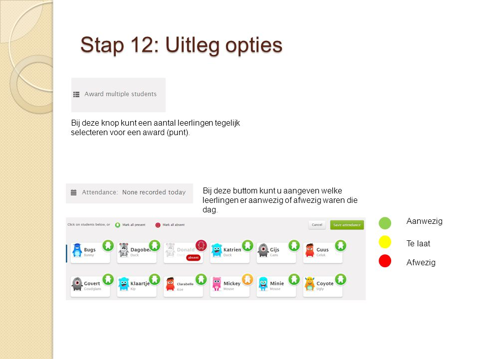 Stap 12: Uitleg opties Bij deze knop kunt een aantal leerlingen tegelijk selecteren voor een award (punt).