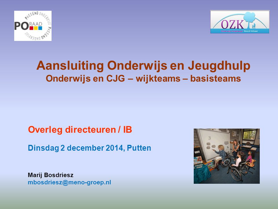 Aansluiting Onderwijs en Jeugdhulp Onderwijs en CJG – wijkteams – basisteams