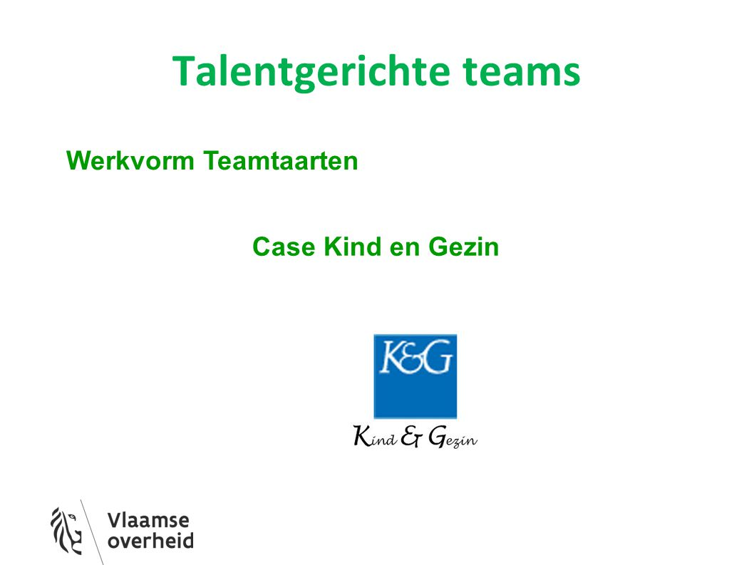 Talentgerichte teams Werkvorm Teamtaarten Case Kind en Gezin