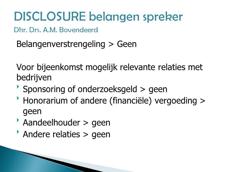 DISCLOSURE belangen spreker Dhr. Drs. A.M. Bovendeerd