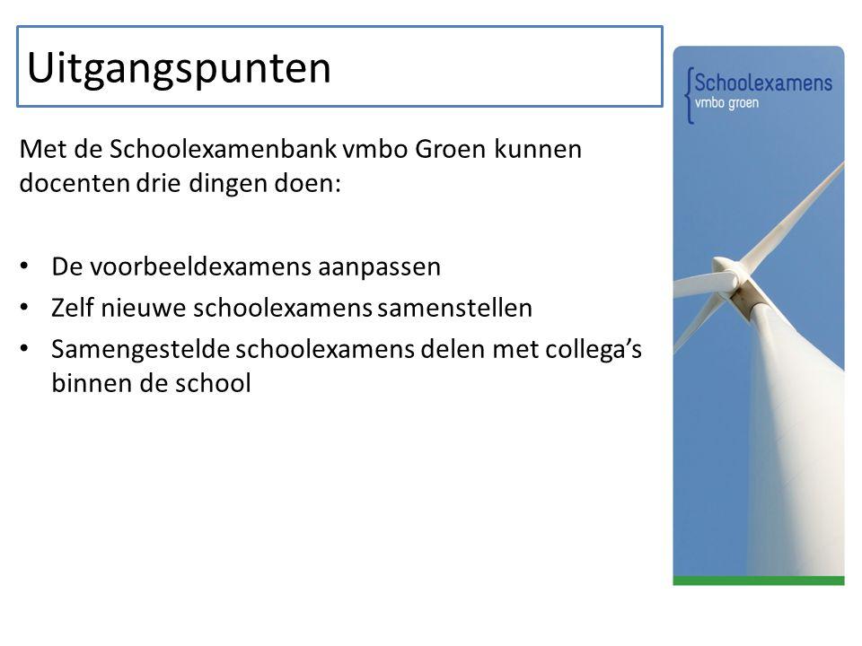 Uitgangspunten Met de Schoolexamenbank vmbo Groen kunnen docenten drie dingen doen: De voorbeeldexamens aanpassen.