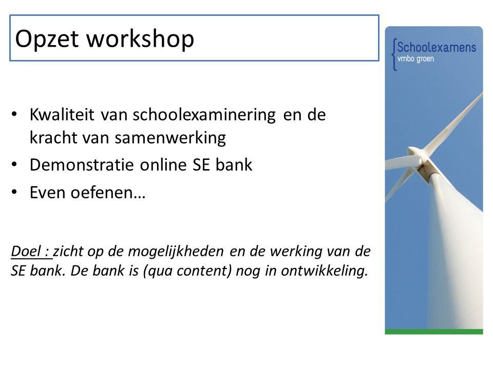 Opzet workshop Kwaliteit van schoolexaminering en de kracht van samenwerking. Demonstratie online SE bank.