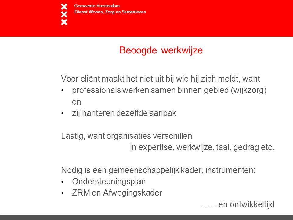 Beoogde werkwijze Voor cliënt maakt het niet uit bij wie hij zich meldt, want. professionals werken samen binnen gebied (wijkzorg) en.
