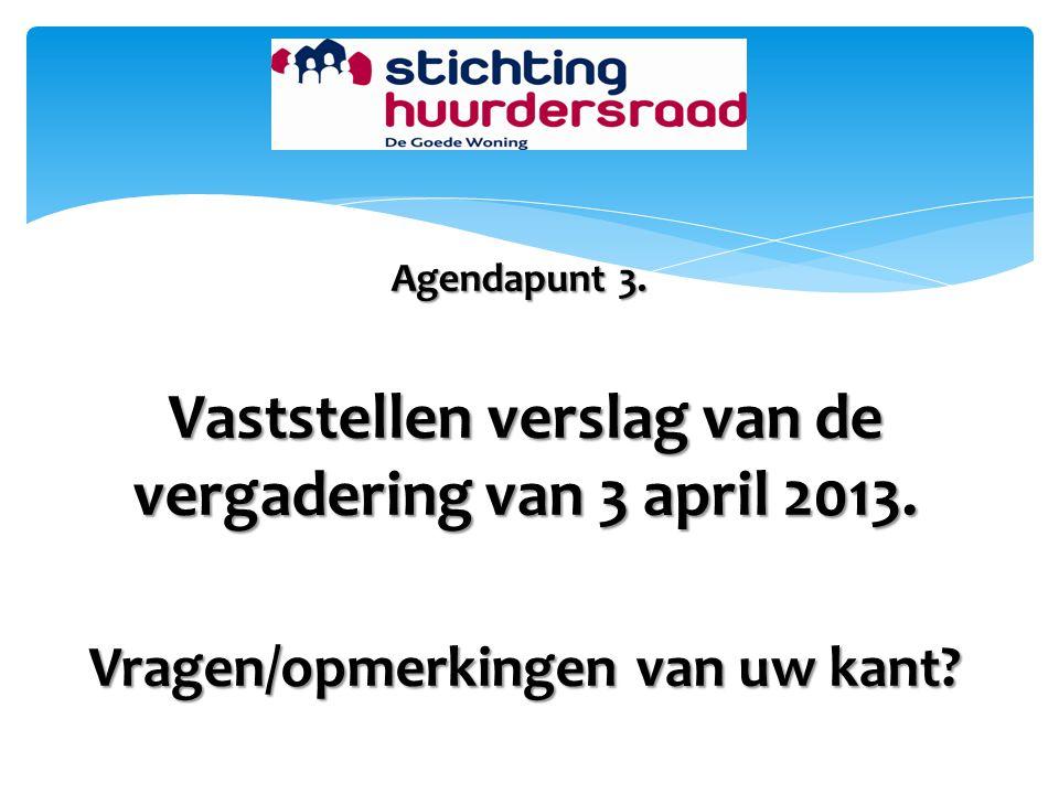 Vaststellen verslag van de vergadering van 3 april 2013.