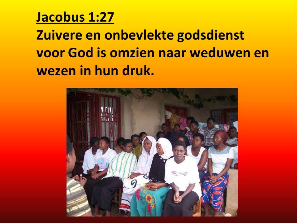 Jacobus 1:27 Zuivere en onbevlekte godsdienst voor God is omzien naar weduwen en wezen in hun druk.