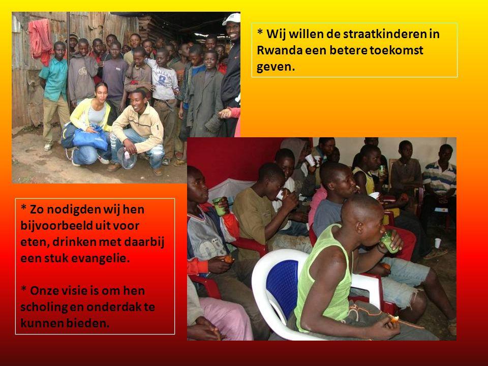 * Wij willen de straatkinderen in Rwanda een betere toekomst geven.
