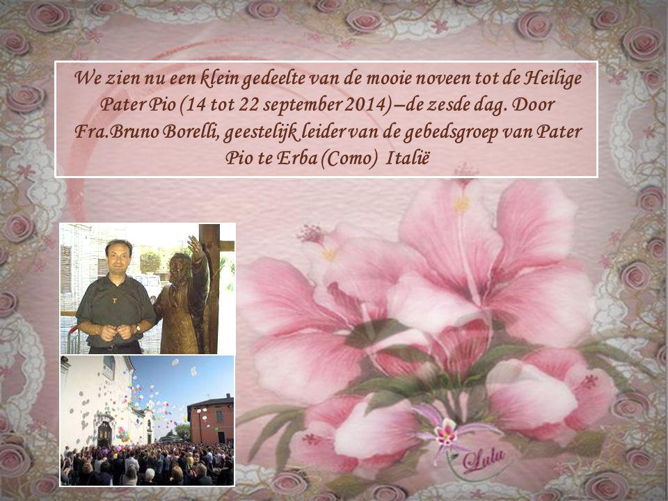 We zien nu een klein gedeelte van de mooie noveen tot de Heilige Pater Pio (14 tot 22 september 2014) –de zesde dag.