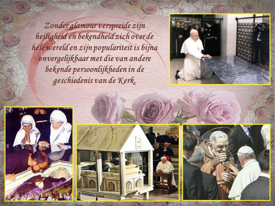 Zonder glamour verspreide zijn heiligheid en bekendheid zich over de hele wereld en zijn populariteit is bijna onvergelijkbaar met die van andere bekende persoonlijkheden in de geschiedenis van de Kerk.