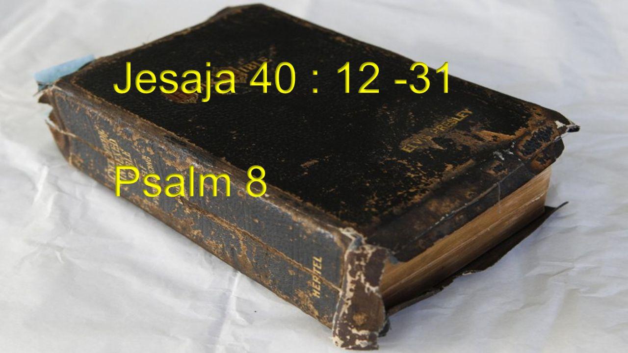 Jesaja 40 : 12 -31 Psalm 8