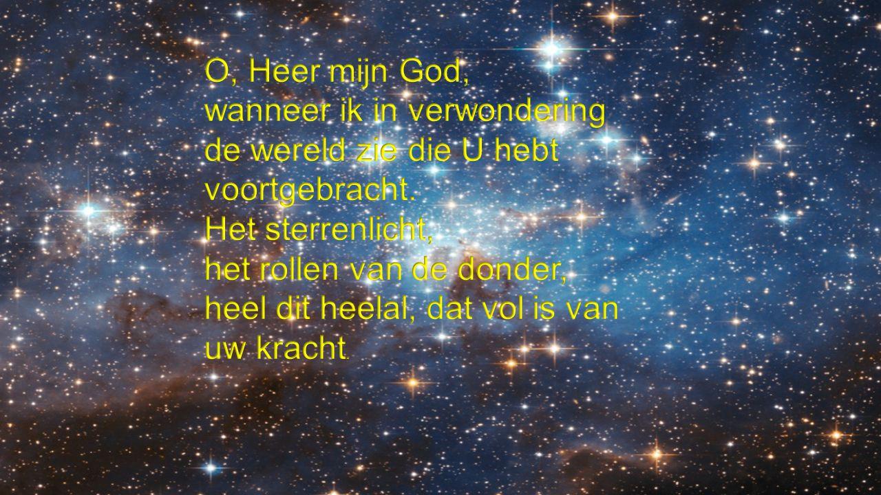 O, Heer mijn God, wanneer ik in verwondering de wereld zie die U hebt voortgebracht.