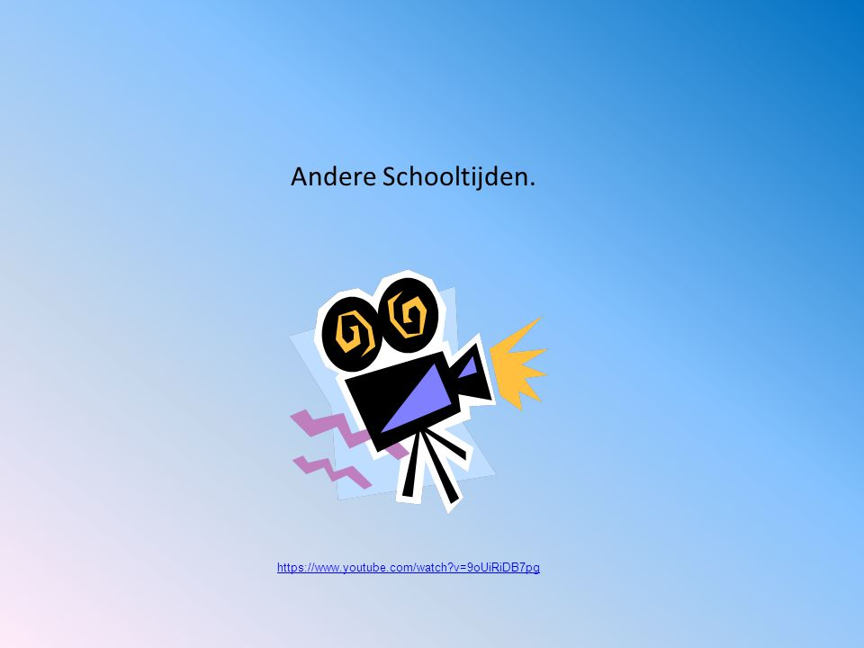 Andere Schooltijden. https://www.youtube.com/watch v=9oUiRiDB7pg