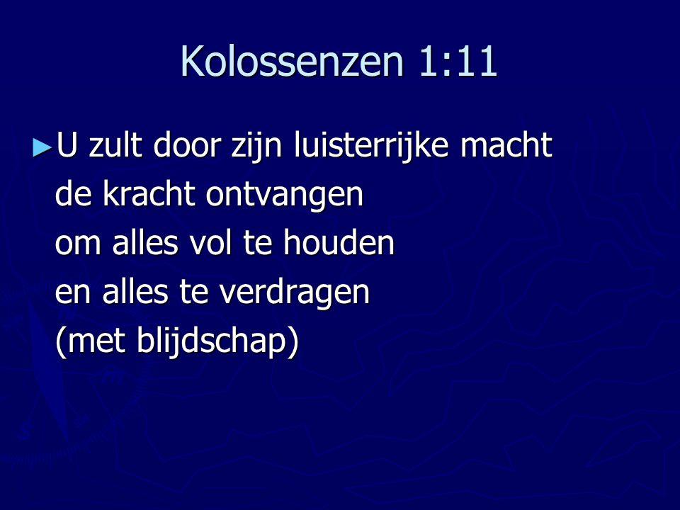 Kolossenzen 1:11 U zult door zijn luisterrijke macht