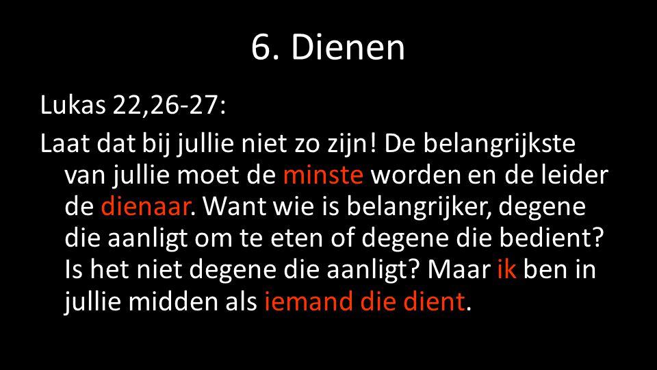 6. Dienen Lukas 22,26-27: