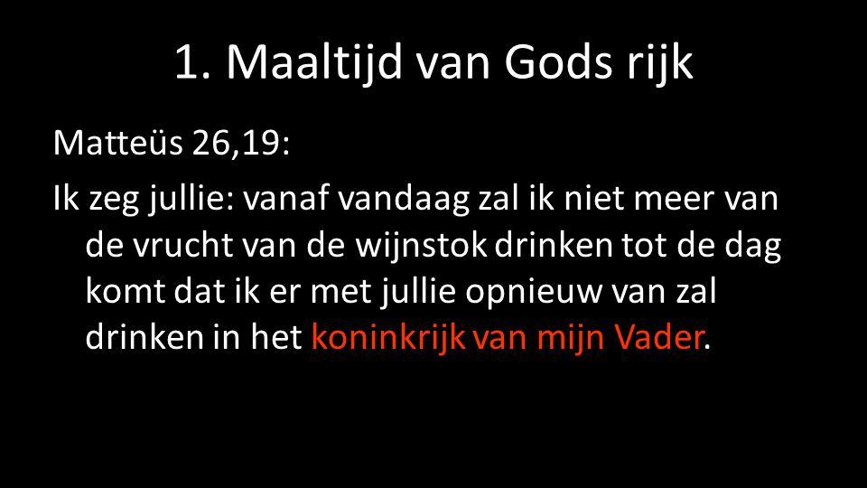 1. Maaltijd van Gods rijk Matteüs 26,19: