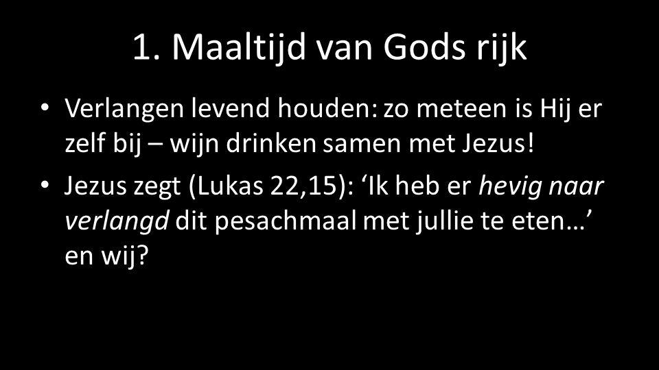 1. Maaltijd van Gods rijk Verlangen levend houden: zo meteen is Hij er zelf bij – wijn drinken samen met Jezus!