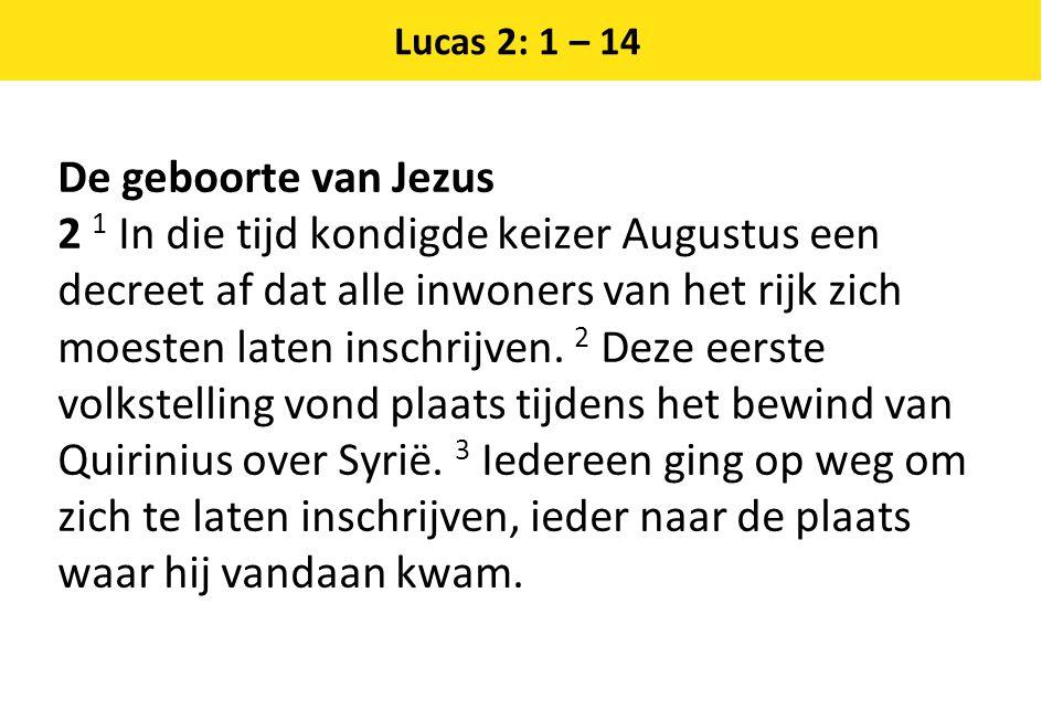 Lucas 2: 1 – 14 De geboorte van Jezus.
