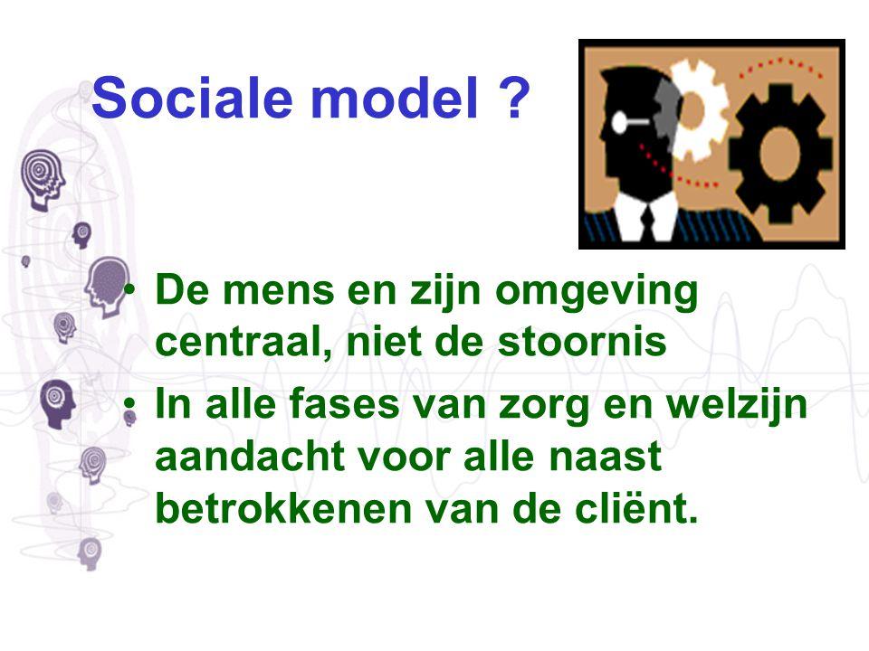 Sociale model De mens en zijn omgeving centraal, niet de stoornis