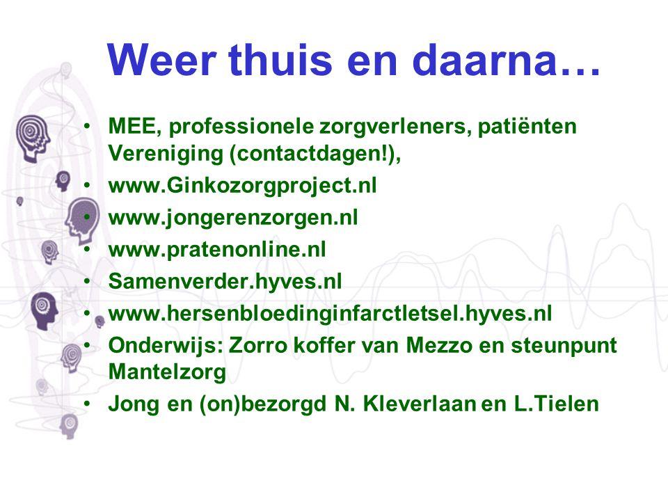 Weer thuis en daarna… MEE, professionele zorgverleners, patiënten Vereniging (contactdagen!), www.Ginkozorgproject.nl.