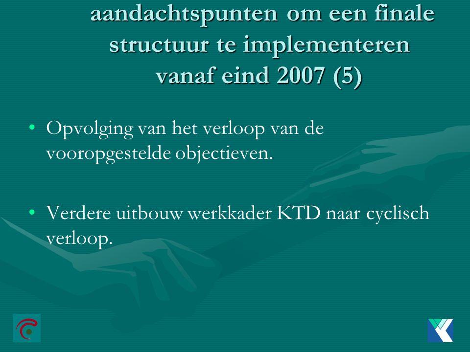 aandachtspunten om een finale structuur te implementeren vanaf eind 2007 (5)