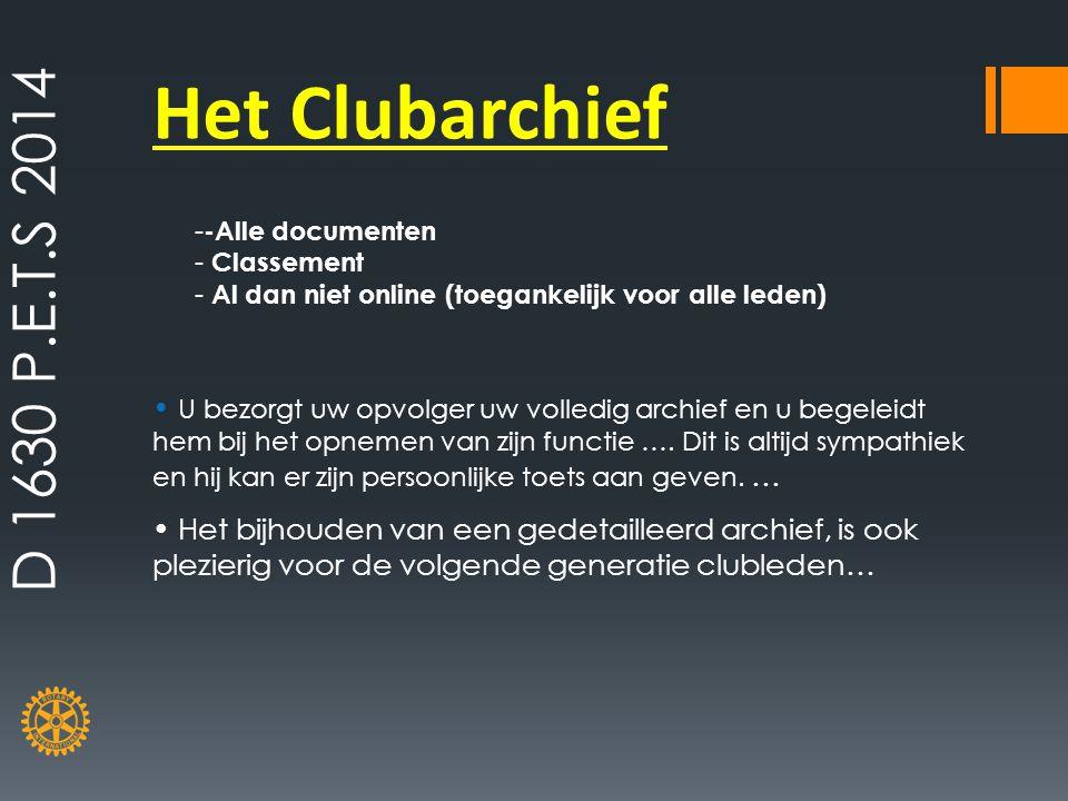 D 1630 P.E.T.S 2014 Het Clubarchief. -Alle documenten. Classement. Al dan niet online (toegankelijk voor alle leden)