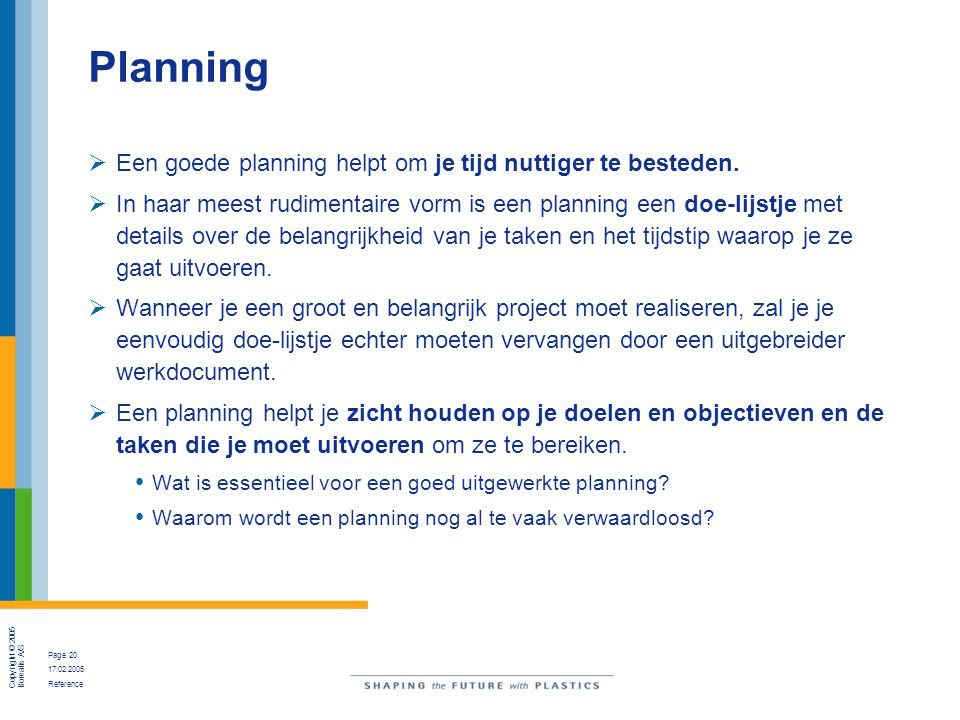 Planning Een goede planning helpt om je tijd nuttiger te besteden.