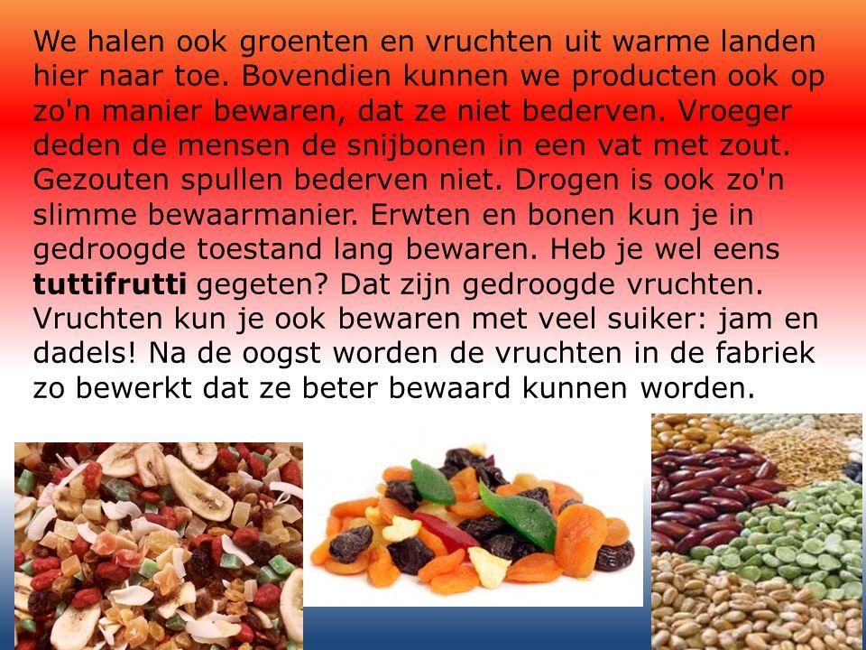 We halen ook groenten en vruchten uit warme landen hier naar toe