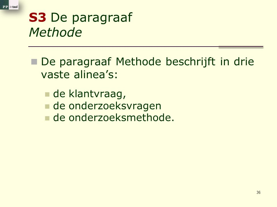 S3 De paragraaf Methode De paragraaf Methode beschrijft in drie vaste alinea's: de klantvraag, de onderzoeksvragen.