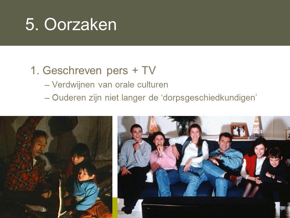 5. Oorzaken 1. Geschreven pers + TV Verdwijnen van orale culturen