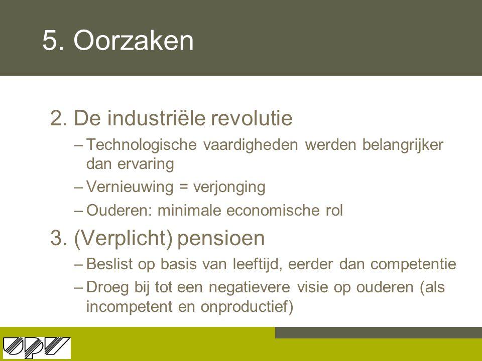 5. Oorzaken 2. De industriële revolutie 3. (Verplicht) pensioen