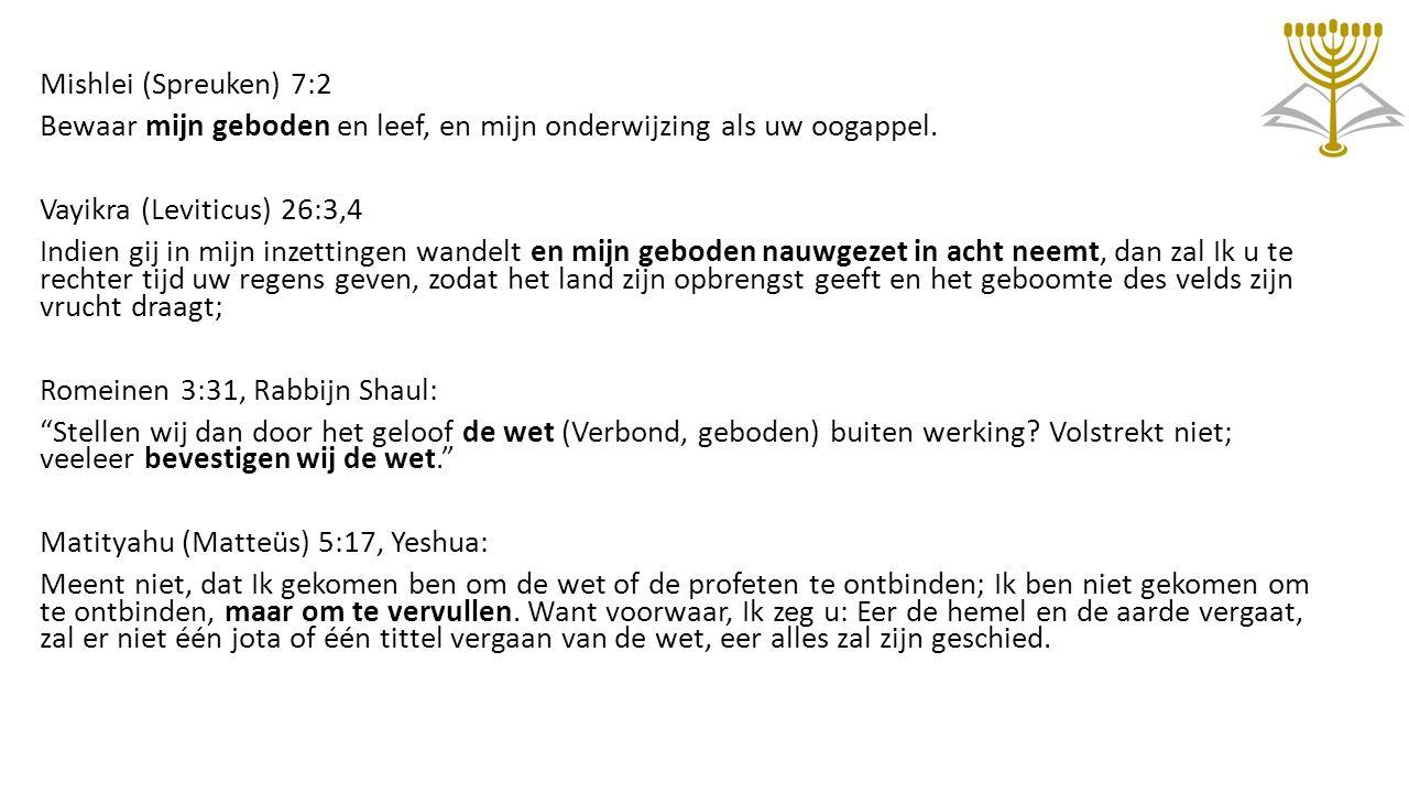 Mishlei (Spreuken) 7:2 Bewaar mijn geboden en leef, en mijn onderwijzing als uw oogappel. Vayikra (Leviticus) 26:3,4.