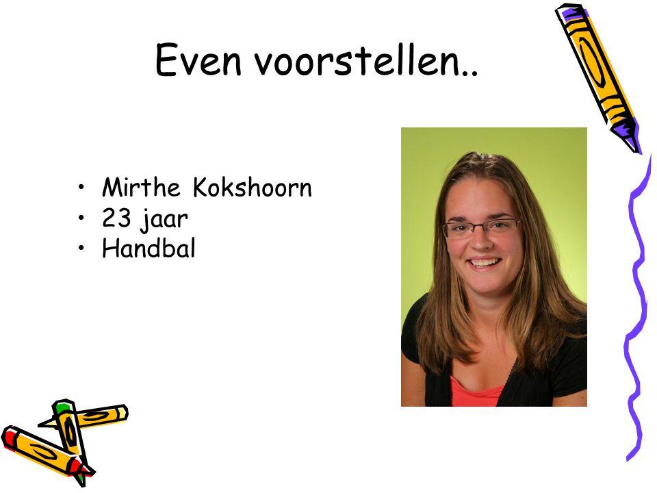 Even voorstellen.. Mirthe Kokshoorn 23 jaar Handbal